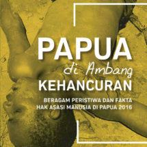 Papua Di Ambang Kehancuan: Report HAM Papua 2016